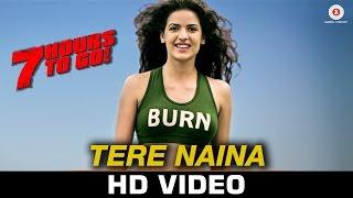 Tere Naina Video Song 7 Hours To Go Shiv Pandit  Natasa Stankovic
