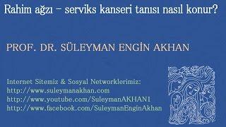 Rahim ağzı - serviks kanseri tanısı nasıl konur? - Prof. Dr. Süleyman Engin Akhan