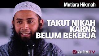 Mutiara Hikmah: Takut Nikah Karna Belum Bekerja - Ustadz DR Syafiq Riza Basalamah, MA.
