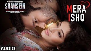 Mera Ishq Audio Song SAANSEIN Rajneesh Sonarika