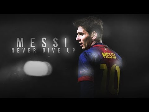 Lionel Messi - Never Give Up - Motivational Video - HD.