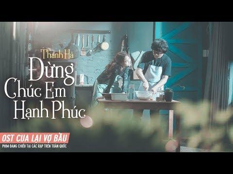 OST CUA LẠI VỢ BẦU | Đừng Chúc Em Hạnh Phúc - Thanh Hà | Phim Đang Chiếu - Thời lượng: 4:03.