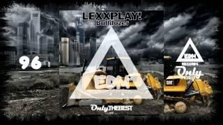 LEXXPLAY! - BULLDOZER #96 EDM Electronic Dance Music Records 2014