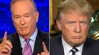 O'Reilly: Media Despises Trump Because 'He Has No Fear'