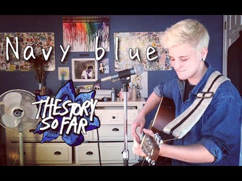 Video The Story So Far- Navy Blue (Cover by Sadie Bolger) download in MP3, 3GP, MP4, WEBM, AVI, FLV January 2017