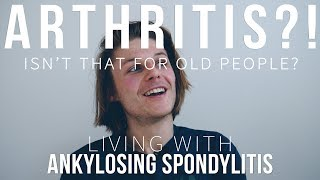 Arthritis?! Isn't That For Old People! - Well, no. My experience with Ankylosing Spondylitis by Verticalife