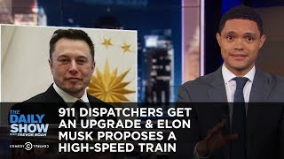 911 Dispatchers Get an Upgrade & Elon Musk Proposes a High-Speed Train - Uncensored | The Daily Show