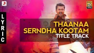 Video Thaanaa Serndha Koottam - Title Track Lyric Video | Suriya | Anirudh l Vignesh ShivN MP3, 3GP, MP4, WEBM, AVI, FLV Januari 2018