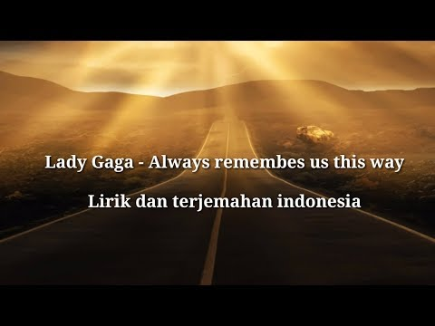 Lady Gaga - Always Remember Us This Way ( Lirik Dan Terjemahan Indonesia )
