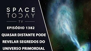 Quasar Distante Pode Revelar os Segredos do Universo Primordial - Sapce Today TV Ep.1382 by Space Today