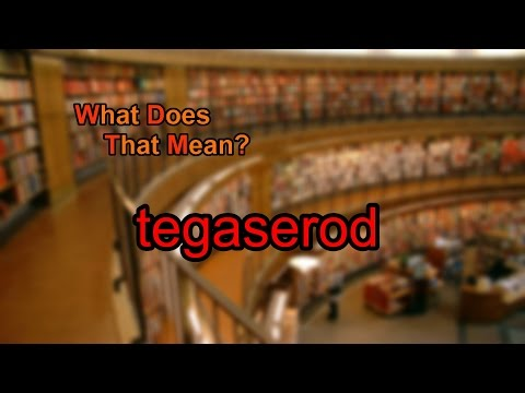 What does tegaserod mean?