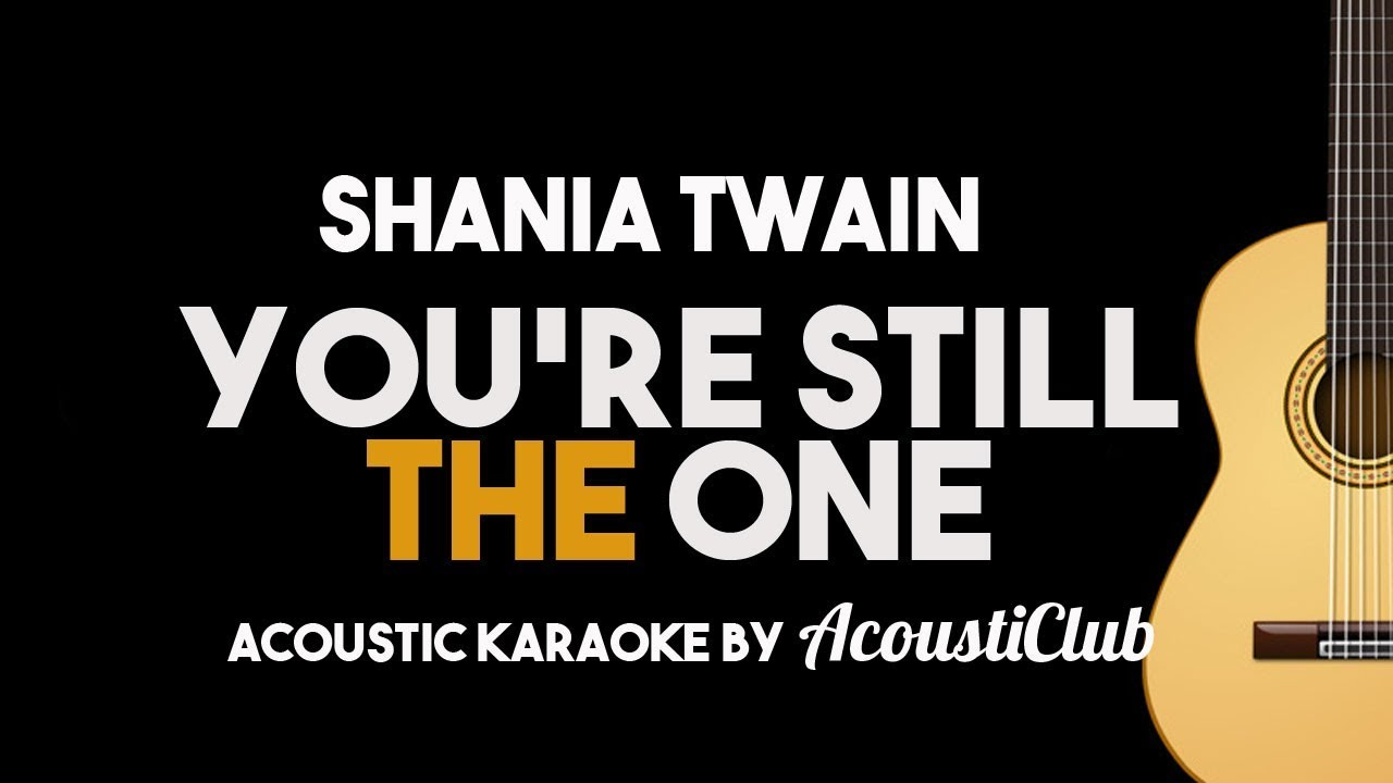 Shania Twain – You're Still The One (Acoustic Guitar Karaoke Instrumental With Lyrics)