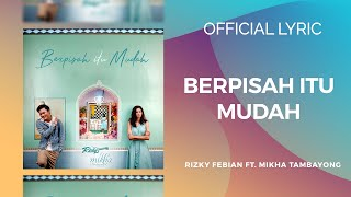 Video BERPISAH ITU MUDAH - RIZKY FEBIAN & MIKHA TAMBAYONG (Official Music Video + Lyrics) MP3, 3GP, MP4, WEBM, AVI, FLV Juli 2018