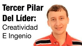 Video: Tercer Pilar Del Líder - Creatividad E Ingenio