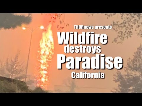 Danger! Major out of Control Wildfire in Paradise & Campfire California