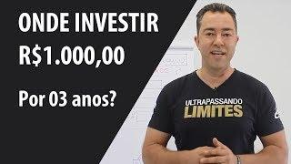 ONDE INVESTIR R$1.000,00 por 03 anos? Renda Fixa