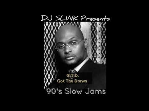 G T D  Got The Draws 90's Slow Jam Mix (DJ SLINK)