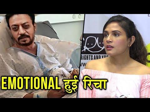 Richa Chadda EMOTIONAL On Irrfan Khan's Disease Tr