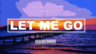 Hailee Steinfeld & Alesso - Let Me Go (Halikii Remix) feat. Florida Georgia Line & watt