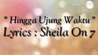 Sheila On 7 - Hingga Ujung Waktu (Lyrics)