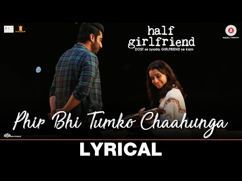 Phir Bhi Tumko Chaahunga - Lyrical | Half Girlfrie