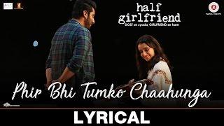 Video Phir Bhi Tumko Chaahunga - Lyrical   Half Girlfriend   Arjun K, Shraddha K   Arijit Singh, Shashaa T MP3, 3GP, MP4, WEBM, AVI, FLV April 2017