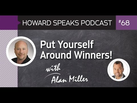 Put Yourself Around Winners with Alan Miller : Howard Speaks Podcast #68