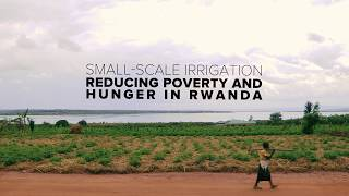 Small - Scale Irrigation - Reducing poverty and Hunger in Rwanda