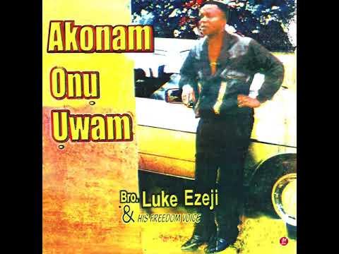 Bro.Luke Ezeji|His Freedom Voice - Akonam Onu Uwam, Pt. 1 (Official Audio)