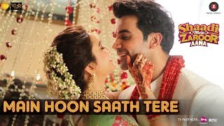 Main Hoon Saath Tere Video Song Shaadi Mein Zaroor Aana Rajkummar Rao