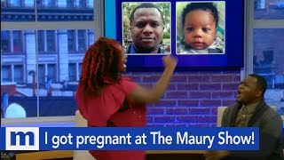 I swear...You got me pregnant at The Maury Show!   The Maury Show