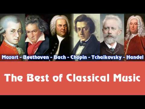 Mozart, Beethoven, Bach, Chopin, Tchaikovsky, Handel – The Best of Classical Music