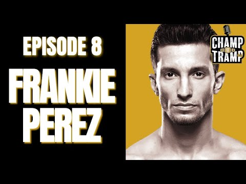 Champ and The Tramp Podcast Episode #8 UFC Lightweight Frankie Perez