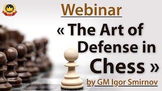 Webinar « The Art of Defense in Chess » by GM Igor Smirnov