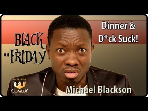 "Michael Blackson ""Dinner & a Dick Suck"" ""Black Friday"" Ep 31"