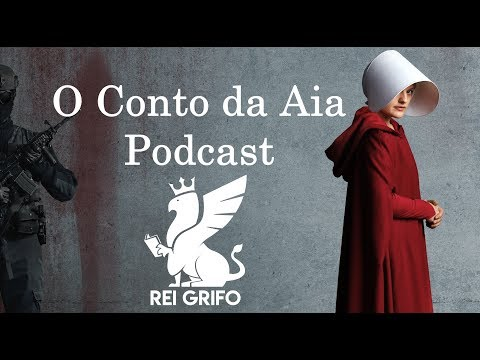 Podcast do Rei Grifo 39: O Conto da Aia