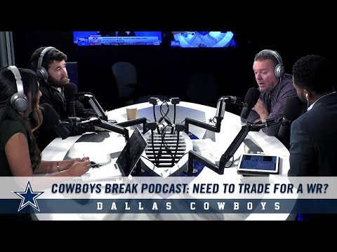 Cowboys Break: Need To Trade For A WR? | Dallas Cowboys 2018