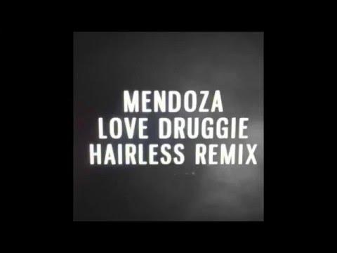 Mendoza - Love Druggie (Hairless Remix)