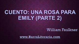 Cuento: Una rosa para Emily (Parte 2/5) - William Faulkner