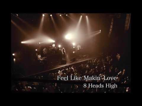 【Live】Feel Like Makin' Love (cover) - 8 Heads High