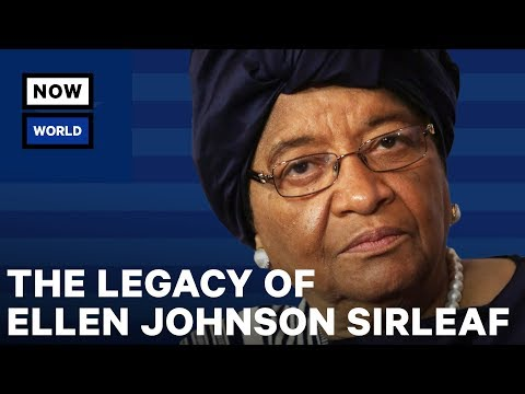 The Complicated Legacy of Liberia's Ellen Johnson Sirleaf   NowThis World