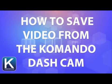 How to save video from the Komando Dash Cam