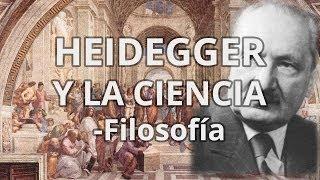 Heidegger Y La Ciencia - Filosofía - Educatina