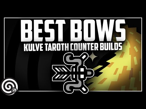 BEST BOWS - Counter Builds For Kulve Taroth | Monster Hunter World