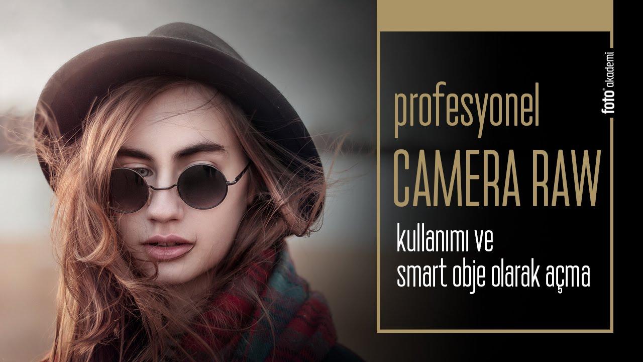 Profesyonel Camera Raw Kullanımı (Raw'ı Smart Objects Olarak Açma)