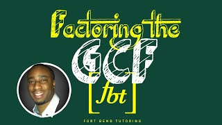 Factoring: Greatest Common Factor (GCF) [fbt]