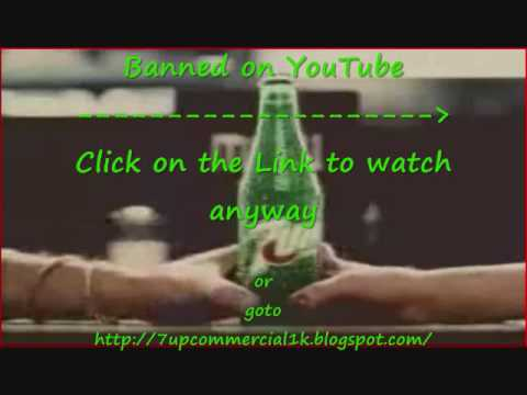 Banned on Youtube, 7Up Commercial, SEE IT