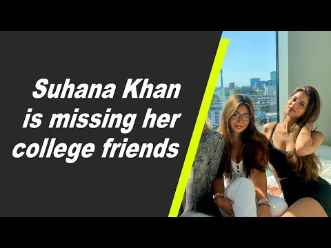Superstar Shah Rukh Khan and Gauri Khan's daughter Suhana is missing her college friends.