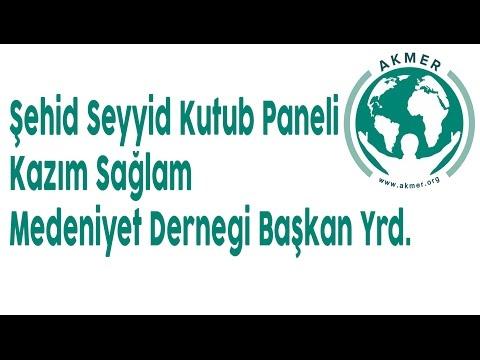 Şehid Seyyit Kutup Paneli Konuşmaları; Kazım Sağlam
