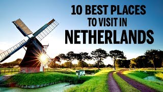Best Netherlands  city images : Top 10 Best Places to Visit in Netherlands